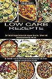 Low Carb Rezepte: Mit Gesunder Ernährung Die Fettverbrennung Beschleunigen Und Einfach Abnehmen Inklusive Nährwertangaben (Das Low Carb Vegan Kochbuch ... - Schnell Und Gesund Abnehmen Mit Low Carb)