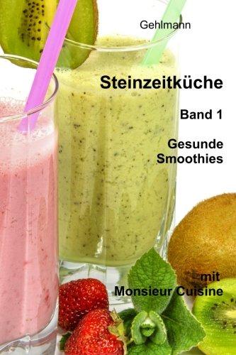 Steinzeitkueche mit Monsieur Cuisine: Gesunde Smoothies: Volume 1