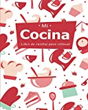 Mi Cocina: Libro de Recetas Para Rellenar | Libro de Cocina Para Escribir Recetas | Cuaderno Precargado | Para 100 recetas | Gran Formato