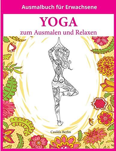 YOGA - zum Ausmalen und Relaxen: Malbuch für Erwachsene