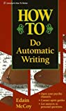 How to Do Automatic Writing (Llewellyn's How to) by Edain McCoy (2002-09-08)