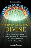 Affirmez la sagesse divine de Dr. Emmet Fox (2014) Broché
