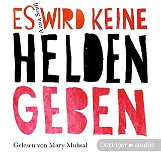 Es wird keine Helden geben                   Autor:                                                                                                                                 Anna Seidl                               Sprecher:                                                                                                                                 Mary Muhsal                      Spieldauer: 5 Std. und 51 Min.     41 Bewertungen     Gesamt 4,3