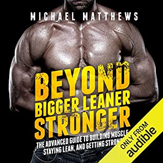 Beyond Bigger Leaner Stronger: The Advanced Guide to Building Muscle, Staying Lean, and Getting Strong audiobook cover art
