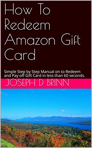 How To Redeem Amazon Gift Card: Step By Step Manual On How To Redeem, Cancel An Amazon Order And Benefits Of Your Gift Card When Purchasing A Product On Amazon.Com (English Edition)