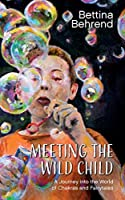 Meeting the Wild Child: A Journey into the World of Chakras and Fairytales