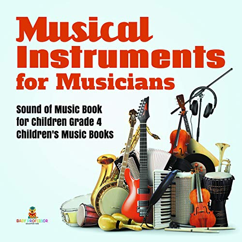 Musical Instruments for Musicians | Sound of Music Book for Children Grade 4 | Children's Music Books (English Edition)