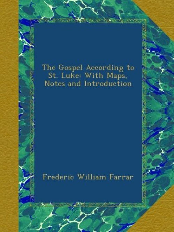 推測損なう悪性The Gospel According to St. Luke: With Maps, Notes and Introduction