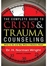 The Complete Guide to Crisis & Trauma Counseling: What to Do and Say When It Matters Most! (Hardback) - Common