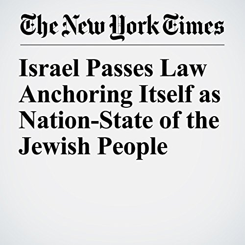 Israel Passes Law Anchoring Itself as Nation-State of the Jewish People copertina