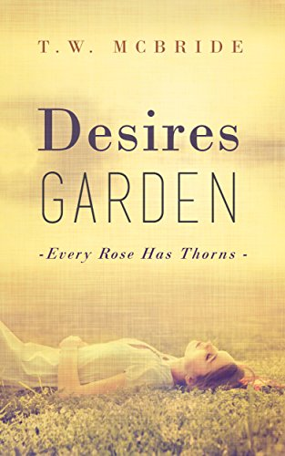 Desires Garden: Every Rose Has Thorns (Erotic Romance - Romantic Fiction - Short Fiction Novel - Steamy - Sexy)