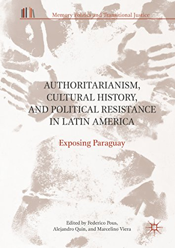 Authoritarianism, Cultural History, and Political Resistance in Latin America: Exposing Paraguay (Memory Politics and Transitional Justice) (English Edition)