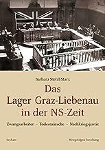 Das Lager Graz-Liebenau in der NS-Zeit: Zwangsarbeiter - Todesmärsche - Nachkriegsjustiz