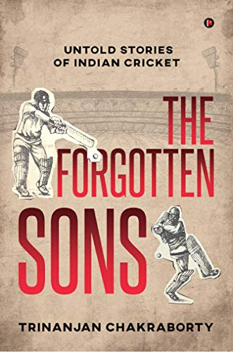 The Forgotten Sons : Untold Stories of Indian Cricket (English Edition)