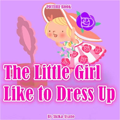 The Little Girl Like to Dress Up                   By:                                                                                                                                 Akika Ayano                               Narrated by:                                                                                                                                 Tiffany Marz                      Length: 1 min     Not rated yet     Overall 0.0