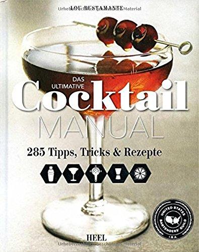 Das ultimative Cocktail Manual: 285 Tipps, Tricks und Rezepte