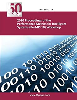 2010 Proceedings of the Performance Metrics for Intelligent Systems (PerMIS'10) Workshop