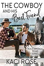 The Cowboy and His Best Friend: A Best Friend, Second Chance Romance (Rock Springs Texas Book 2)