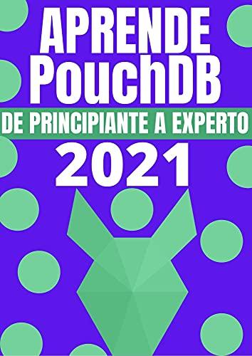 APRENDE POUCHDB DE PRINCIPIANTE A EXPERTO EN 2021 (Edicion En Español) : : COMPRENDE LA BASE DE DATOS MAS VERSATIL PARA ALMACENAMIENTO EN EL NAVEGADOR ... SIN CONECCION EN NO-SQL (Spanish Edition)