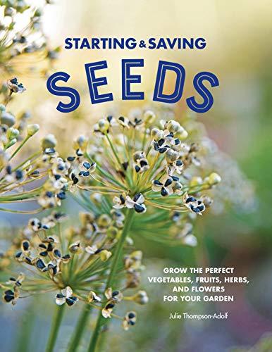 Starting & Saving Seeds: Grow the Perfect...