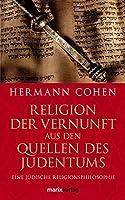 Religion der Vernunft aus den Quellen des Judentums: Eine juedische Religionsphilosophie
