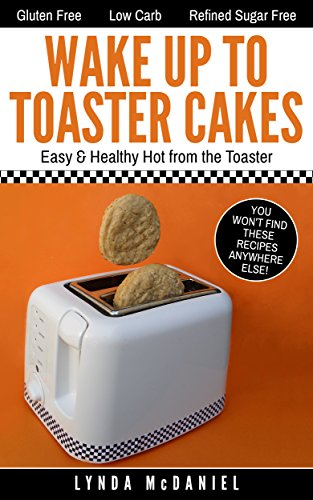 Wake Up to Toaster Cakes: Easy & Healthy Right from the Toaster (English Edition)