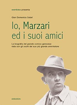 Io, Marzari ed i suoi amici: La biografia del grande comico genovese vista con gli occhi del suo più grande ammiratore