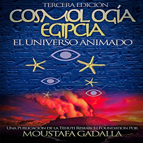 Cosmología Egipcia: El Universo Animado [Egyptian Cosmology: The Animated Universe]                   By:                                                                                                                                 Moustafa Gadalla                               Narrated by:                                                                                                                                 Gerardo Prat                      Length: 5 hrs and 40 mins     Not rated yet     Overall 0.0