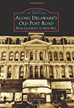 Along Delaware's Old Post Road: From Claymont to Iron Hill (Images of America)