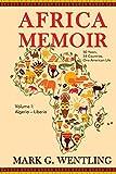 Africa Memoir: 50 Years, 54 Countries, One American Life (Algeria - Liberia)