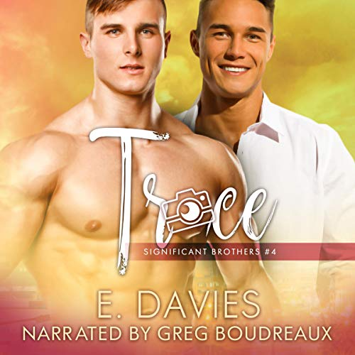 Trace      Significant Brothers, Book 4              By:                                                                                                                                 E. Davies                               Narrated by:                                                                                                                                 Greg Boudreaux                      Length: 6 hrs and 4 mins     42 ratings     Overall 4.8