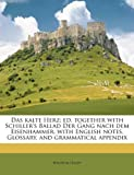 Das Kalte Herz; Ed. Together with Schiller's Ballad Der Gang Nach Dem Eisenhammer, with English Notes, Glossary, and Grammatical Appendix
