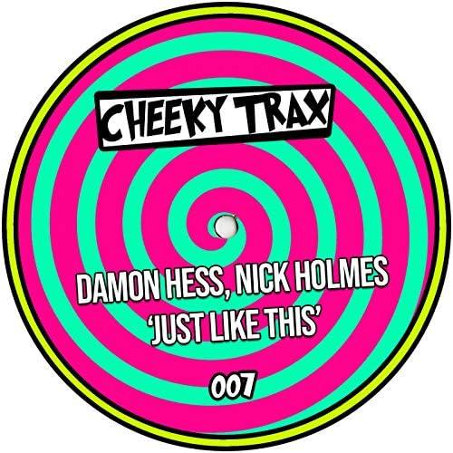 Damon Hess, Nick Holmes