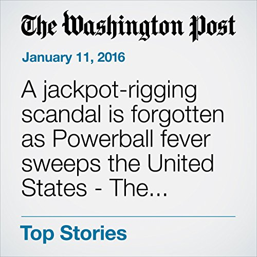 A jackpot-rigging scandal is forgotten as Powerball fever sweeps the United States - The Washington Post cover art