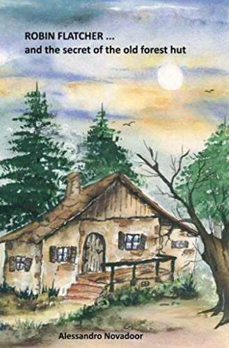 ROBIN FLATCHER...and the secret of the old forest hut