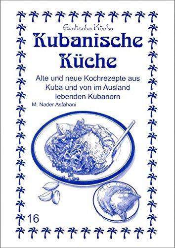 Kubanische Küche: Alte und neue Kochrezepte aus Kuba und von im Ausland lebenden Kubanern (Exotische Küche)
