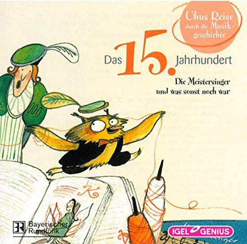 Uhus Reise durch die Musikgeschichte 2. Das 15. Jahrhundert. CD: Die Meistersinger und was sonst noch war