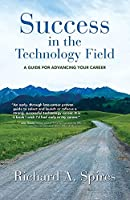 Success in the Technology Field: A Guide for Advancing Your Career