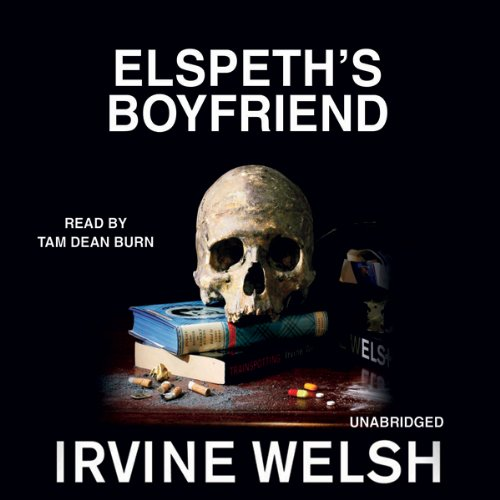 Elspeth's Boyfriend     A Short Story from Reheated Cabbage              By:                                                                                                                                 Irvine Welsh                               Narrated by:                                                                                                                                 Tam Dean Burn                      Length: 33 mins     5 ratings     Overall 4.4