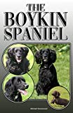 The Boykin Spaniel: A Complete and Comprehensive Owners Guide to: Buying, Owning, Health, Grooming, Training, Obedience, Understanding and Caring for Your Boykin Spaniel
