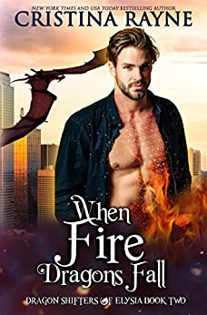 When Fire Dragons Fall (Dragon Shifters of Elysia Book 2) by [Cristina Rayne]