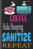 COFFEE Hula Hooping SANITIZE REPEAT: funny Lined Notebook Journal 120 Pages - (6 x9 inches) funny gifts for, hand sanitizer, funny gifts for birthday