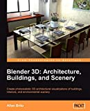 Blender 3D Architecture, Buildings, and Scenery: Create photorealistic 3D architectural...