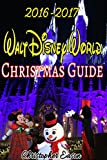 2016-2017 Walt Disney World Christmas Guide: An Unofficial Guide to Help Plan Your Disney Holiday Vacation (English Edition)