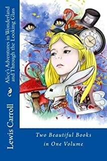 Alice's Adventures in Wonderland and Through the Looking Glass: Two Beautiful Books in One Volume
