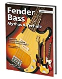 Fender Bass Mythos & Technik: Mit Precison, Jazz, Jaguar, Mustang und Squier Bass