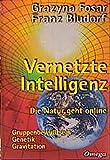 Vernetzte Intelligenz: Die Natur geht online - Gruppenbewusstsein, Genetik, Gravitation: Die Natur geht online. Gruppenbewußtsein, Genetik, Gravitation - Grazyna Fosar