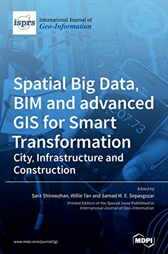 Spatial Big Data, BIM and advanced GIS for Smart Transformat: City, Infrastructure and Construction