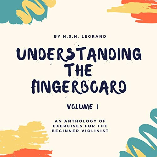 Understanding the Fingerboard: Volume I: An Anthology of Exercises for the Beginner Violinist