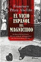 El vicio español del magnicidio : de Prim a Carrero Blanco, la clave oculta de los crímenes que marcaron nuestro destino